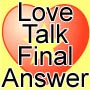 Love Talk ☆ Final Answer