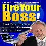 あなたのボスを解雇する(Fire Your Boss)!インタネットマーケティング革命に侵攻して生計を立てるための禁断のマニュアル!
